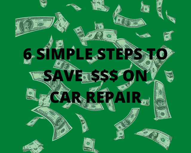 6 SIMPLE STEPS TO SAVE MONEY [ON CAR REPAIR]
